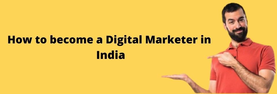 How to become a Digital Marketer in India with no experience